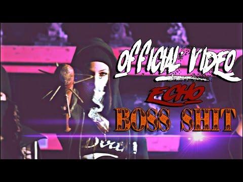 Echo ►BOSS SHİT◄ [Official Video] #BosShit