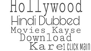 How to Download Hollywood hindi Dubbed movies in one click hindi Urdu