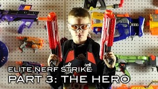 Elite Nerf Strike - Part 3 of 5: The Hero
