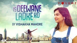 Is Deewane Ladke Ko Cover by Vishakha Mahore Mp3 Song Download