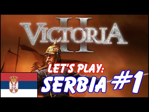 Let's Play Victoria 2 as Serbia - Episode 1