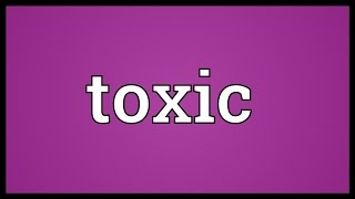 Toxic Meaning