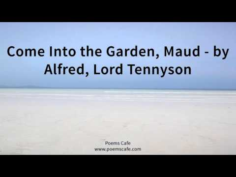 Come Into the Garden, Maud   by Alfred, Lord Tennyson