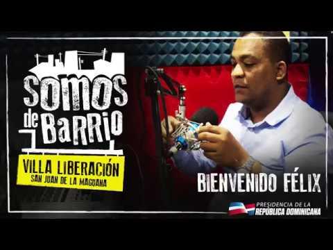 Somos de Barrio, Villa Liberación, San Juan de La Maguana Bienvenido Félix