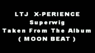 LTJ X-Perience - Superwig.mp4