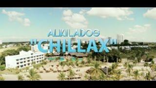 Chillax -  Alkilados /  (Video Oficial)
