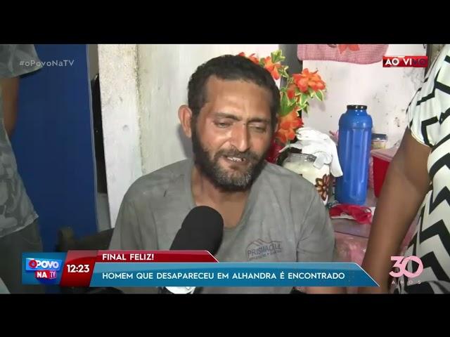 Final feliz: homem que desapareceu em Alhandra é encontrado - O Povo na TV
