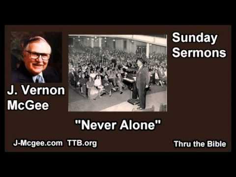 Never Alone - J  Vernon McGee - FULL Sunday Sermons