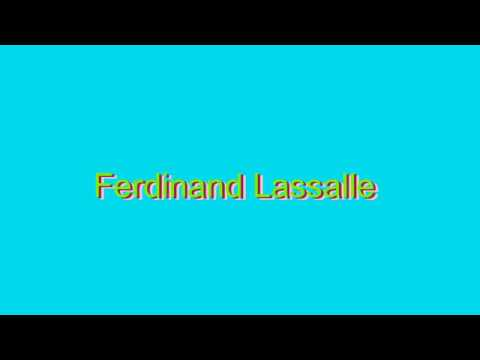 How to Pronounce Ferdinand Lassalle