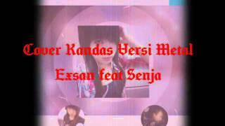 Kandas versi metal cover exsan ft senja