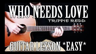 """How to Play """"Who Needs Love"""" by Trippie Redd on Guitar for Beginners *TABS*"""