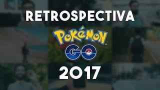QUE ANO INCRÍVEL! RETROSPECTIVA POKÉMON GO 2017