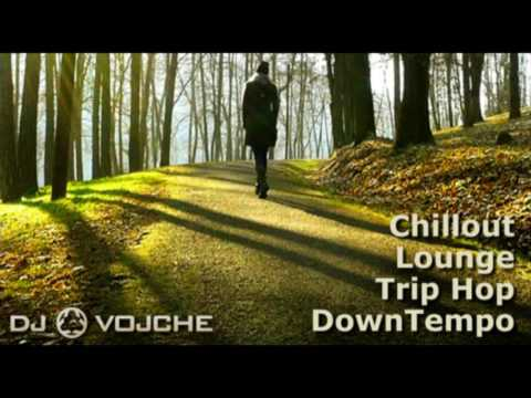 Chillout Lounge Trip Hop DownTempo by DJ VOJCHE