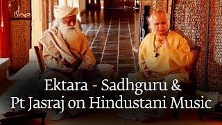 Ektara Sadhguru and Pt Jasraj on Hindustani Music [Full DVD]