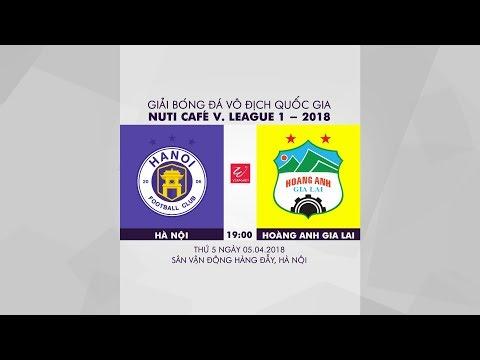 FULL | CLB Hà Nội vs Hoàng Anh Gia Lai | Đấu bù Vòng 3 V.League 2018