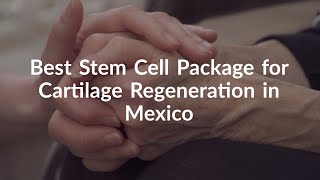 Best Stem Cell Package for Cartilage Regeneration in Mexico