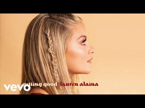 Lauren Alaina - Getting Good (Audio)