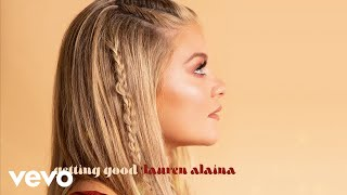 Lauren Alaina - Getting Good (Audio)
