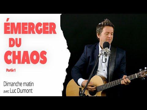 ÉMERGER DU CHAOS (Partie 1) - Dimanche matin avec Luc Dumont