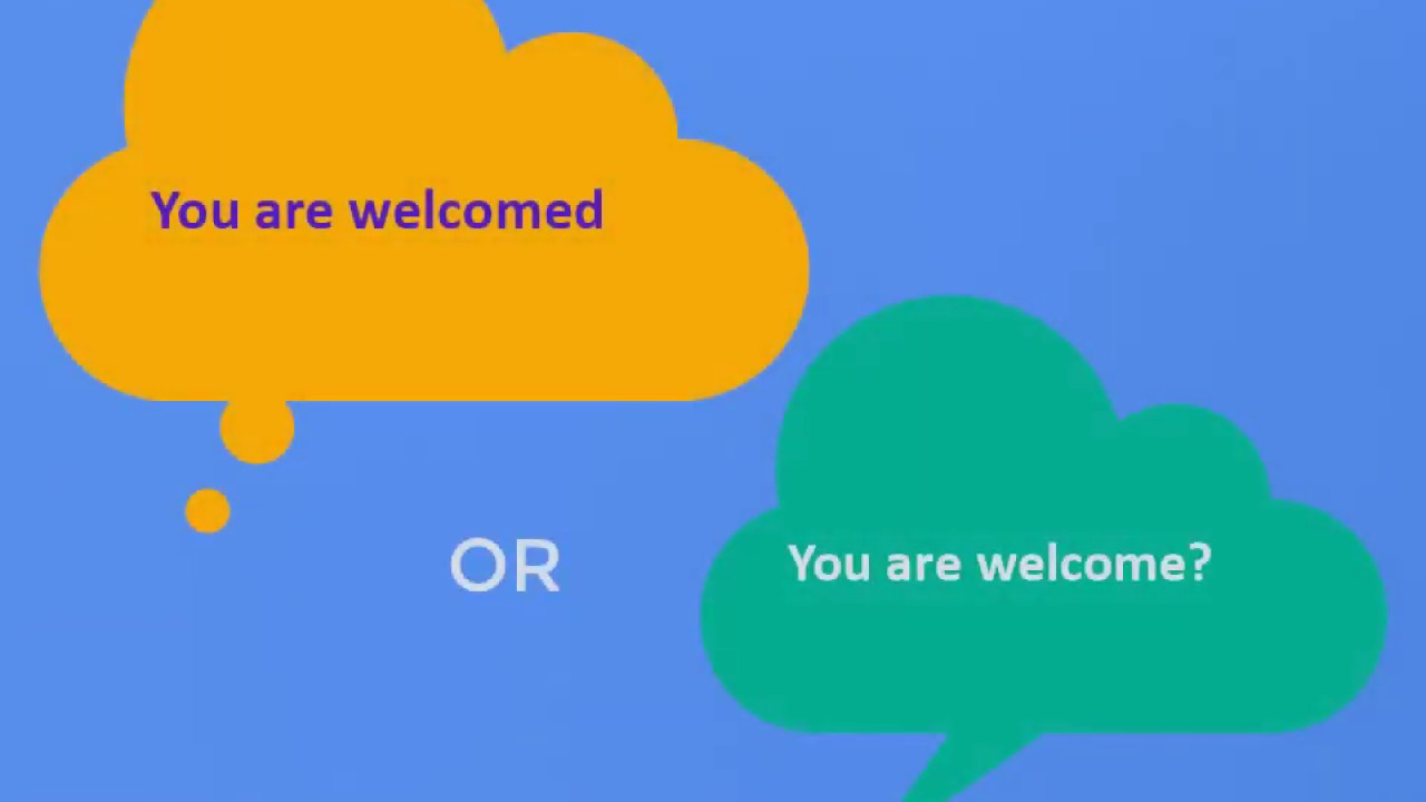 You are welcomed or You are welcome -- which is correct?