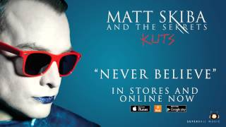 MATT SKIBA AND THE SEKRETS - Never Believe (Album Track / Digital Single)