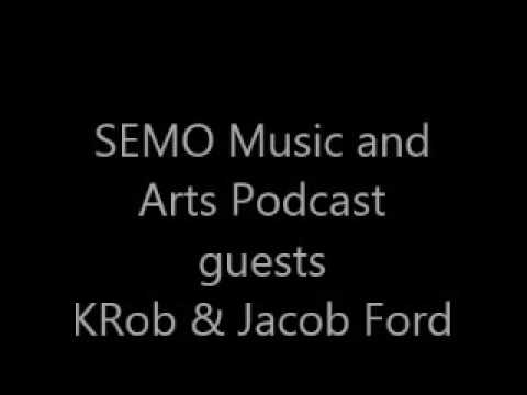 SEMO MUSIC AND ART PODCAST W/ guests KRob,Jacob Ford