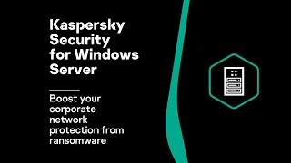 Kaspersky Security for Windows Server - boost your corporate network  protection from ransomware
