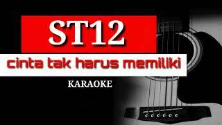 Download ST12 - Cinta Tak Harus Memiliki | Karaoke Akustik
