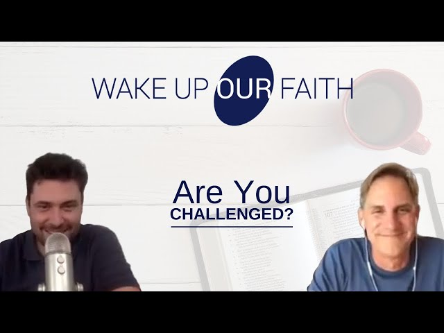 Are You Challenged By The Word?   Wake Up Our Faith   May 6th