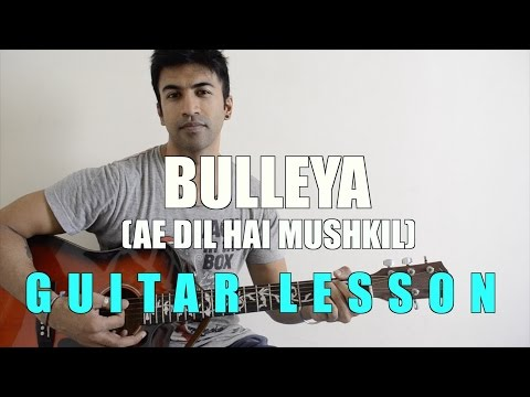 #48 - Bulleya (Ae Dil Hai Mushkil) - Guitar lesson - Complete and Accurate