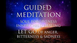 GUIDED MEDITATION: Inner Child Healing | Soul Forgiveness | LET GO of Anger, Bitterness & Sadness