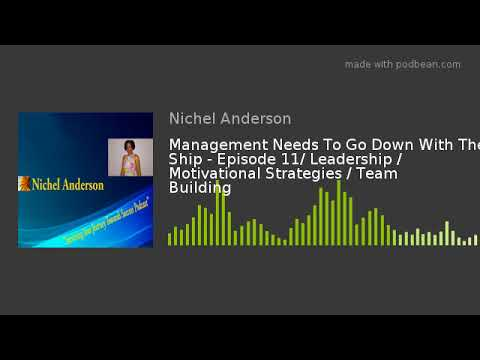 Management Needs To Go Down With The Ship - Episode 11/ Leadership / Motivational Strategies / Team