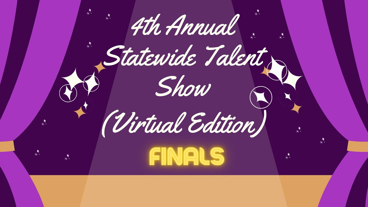 The Finals :  4th Annual Statewide Talent Show (Virtual Edition)
