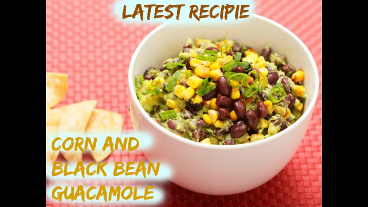 how to make corn and black bean guacamole latest recipies youtube
