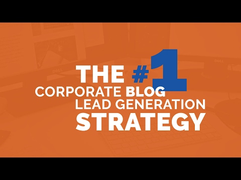 Corporate Blog Lead Generation: The #1 Strategy You Should Use [Tutorial]