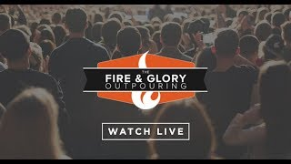 Fire & Glory Outpouring LIVE!