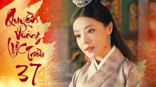 Quyền Lực Vương Triều - Tập 37 | Phim Cổ Trang Trung Quốc Hay 2020 | Phim Mới 2020