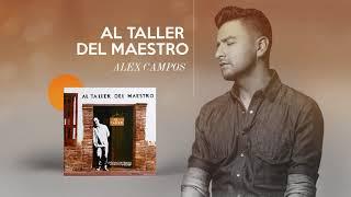 Al Taller Del Maestro - Alex Campos | Audio Oficial