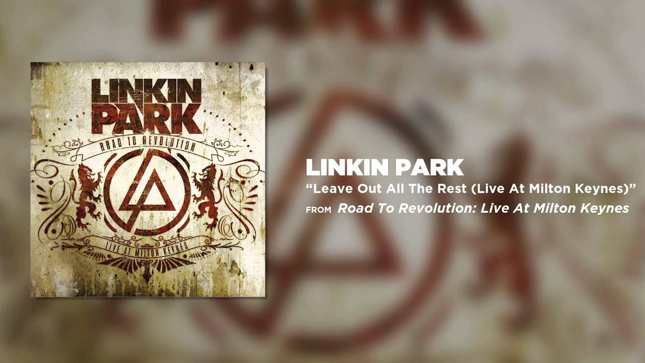 Leave Out All The Rest – Linkin Park (Road to Revolution: Live at Milton Keynes)