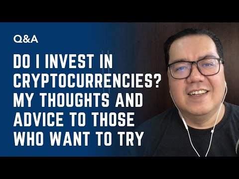 Do I Invest in Cryptocurrencies? My Thoughts and Advice to Those Who Want to Try