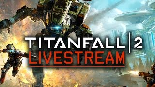 Titanfall 2 Technical Test Round 2 Livestream