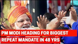 Lok Sabha Election 2019: PM Modi heading for the biggest repeat mandate in 48 years