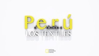 Perú dedicado a los textiles - © National Geographic Channel
