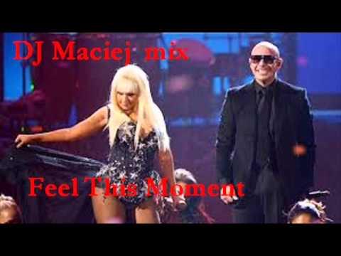 Pitbull & Christina-Feel This Moment DJ Maciej mix