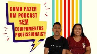 Como gravar um Podcast sem equipamentos profissionais