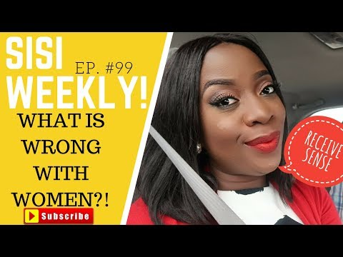 WHAT IS WRONG WITH WOMEN?! | LIFE IN LAGOS | SISI WEEKLY EP #99!