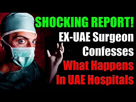 SHOCKING REPORT- Ex-UAE Doctor Confesses What Happened In UAE Hospitals