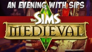 An Evening With Sips - The Sims Medieval