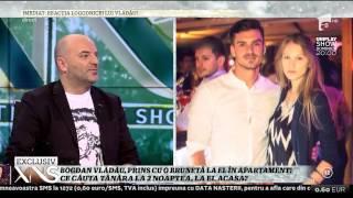 Bogdan Vlădău, prins cu o brunetă la el în apartament! Bogdan: