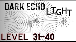 Dark Echo Walkthrought Light World - Level 31 - 40 ( XXXI - XL )